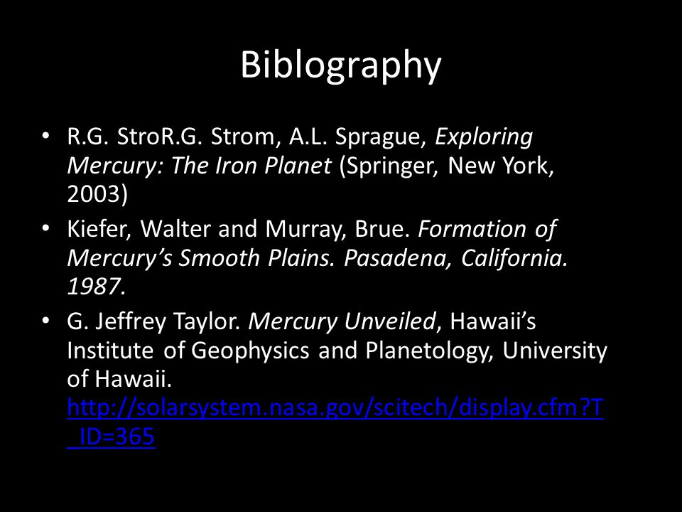 Biblography R.G. StroR.G. Strom, A.L. Sprague, Exploring Mercury: The Iron Planet (Springer, New York, 2003) Kiefer, Walter and Murray, Brue. Formatio
