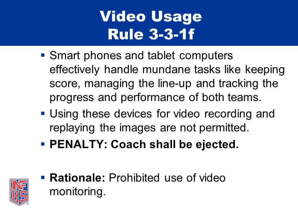 Video Usage Rule 3-3-1f  Smart phones and tablet computers effectively handle mundane tasks like keeping score, managing the line-up and tracking the progress and performance of both teams.