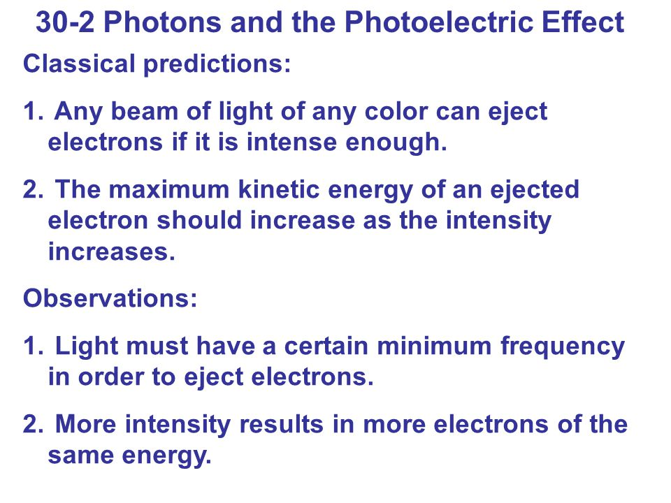 30-2 Photons and the Photoelectric Effect Classical predictions: 1.