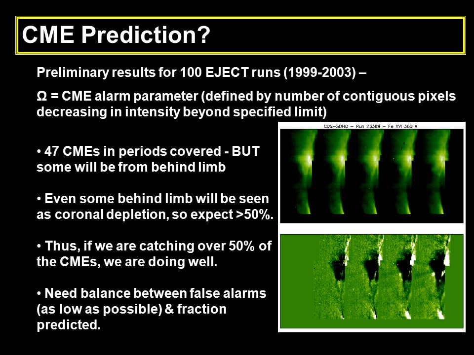CME Prediction? Preliminary results for 100 EJECT runs (1999-2003) – Ω = CME alarm parameter (defined by number of contiguous pixels decreasing in int