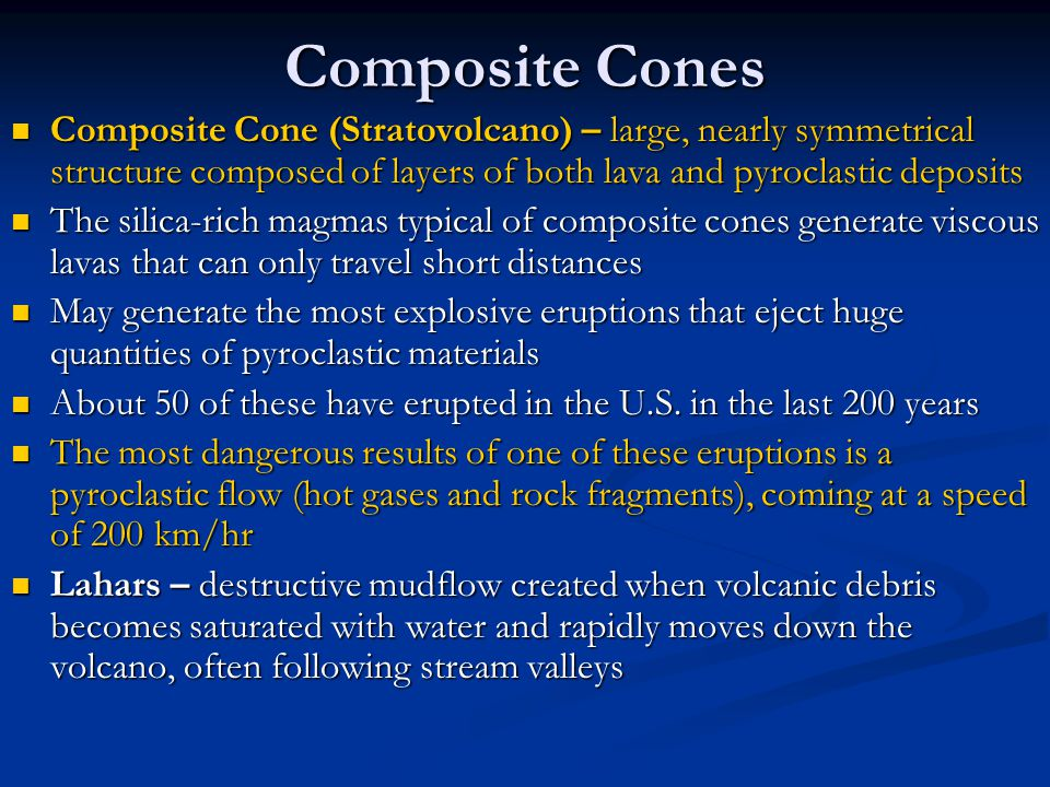 Composite Cones Composite Cone (Stratovolcano) – large, nearly symmetrical structure composed of layers of both lava and pyroclastic deposits Composit