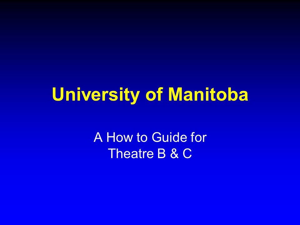 University of Manitoba A How to Guide for Theatre B & C