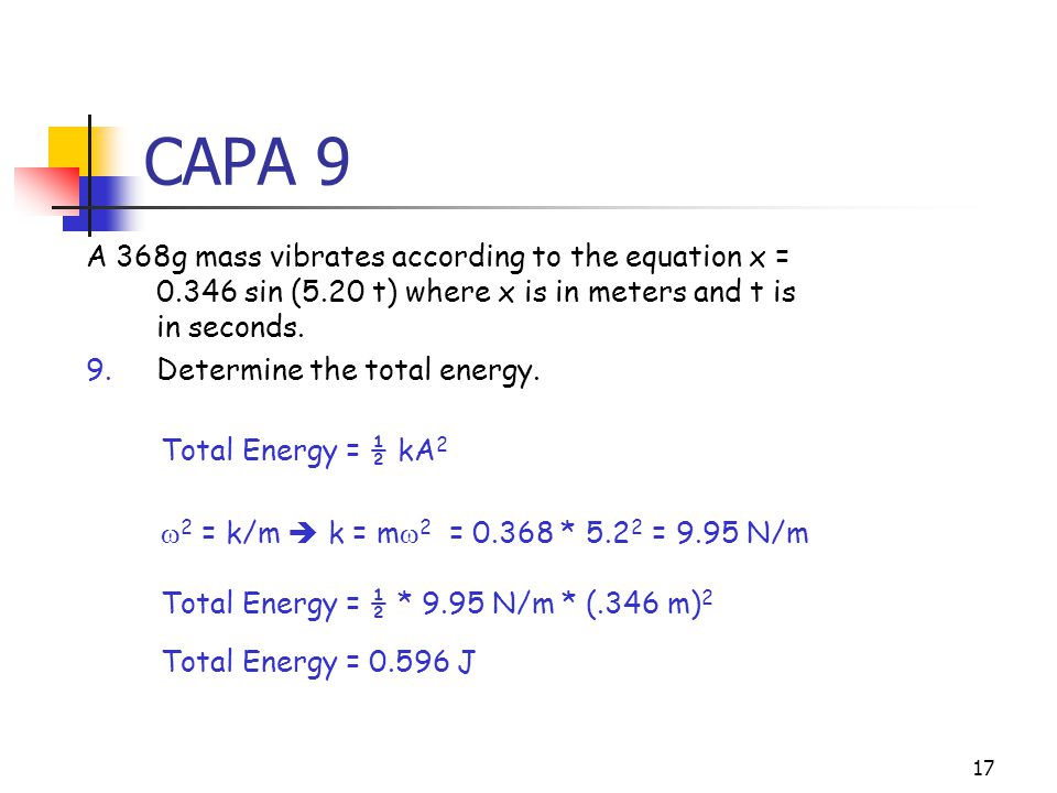16 CAPA 8 A 368g mass vibrates according to the equation x = 0.346 sin (5.20 t) where x is in meters and t is in seconds.