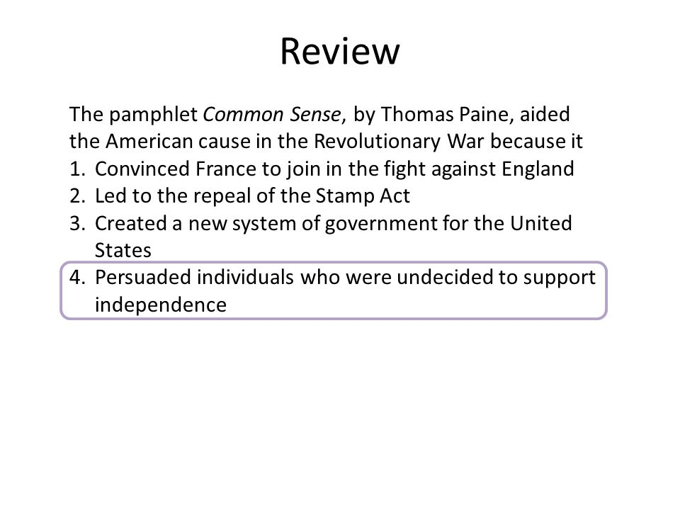 Review The pamphlet Common Sense, by Thomas Paine, aided the American cause in the Revolutionary War because it 1.Convinced France to join in the figh