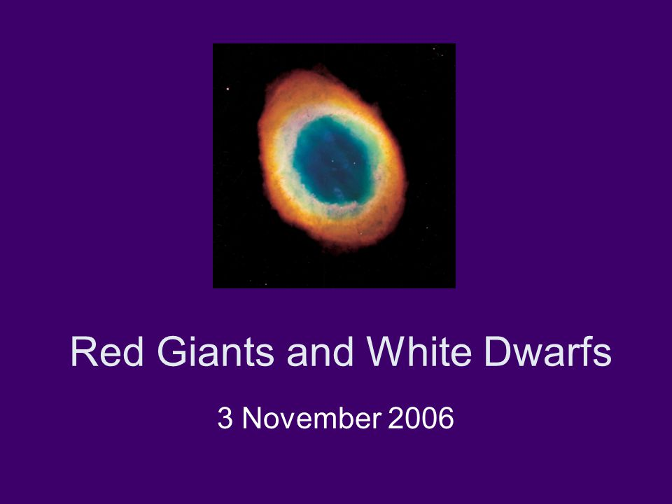 Red Giants and White Dwarfs 3 November 2006