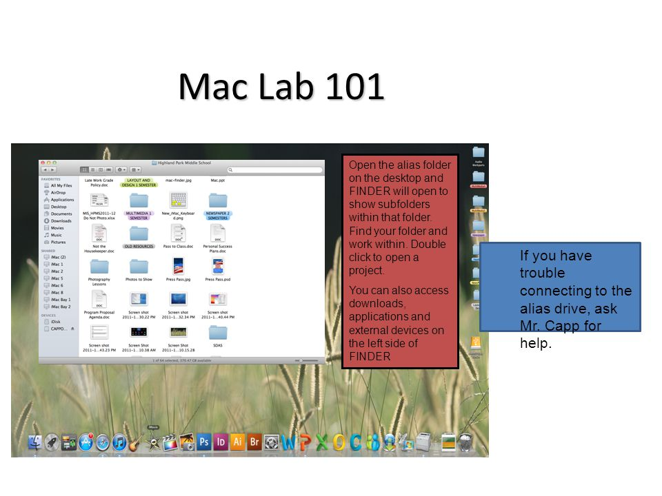 Mac Lab 101 Open the alias folder on the desktop and FINDER will open to show subfolders within that folder.