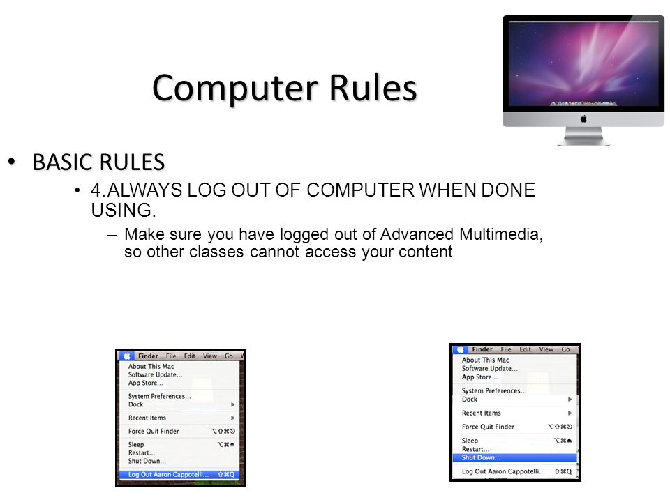 Computer Rules BASIC RULES BASIC RULES 4.ALWAYS LOG OUT OF COMPUTER WHEN DONE USING.