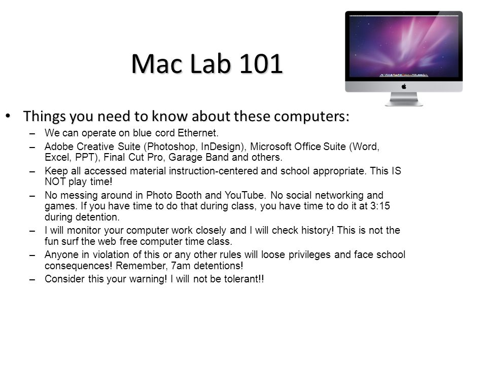 Mac Lab 101 Things you need to know about these computers: Things you need to know about these computers: –We can operate on blue cord Ethernet.