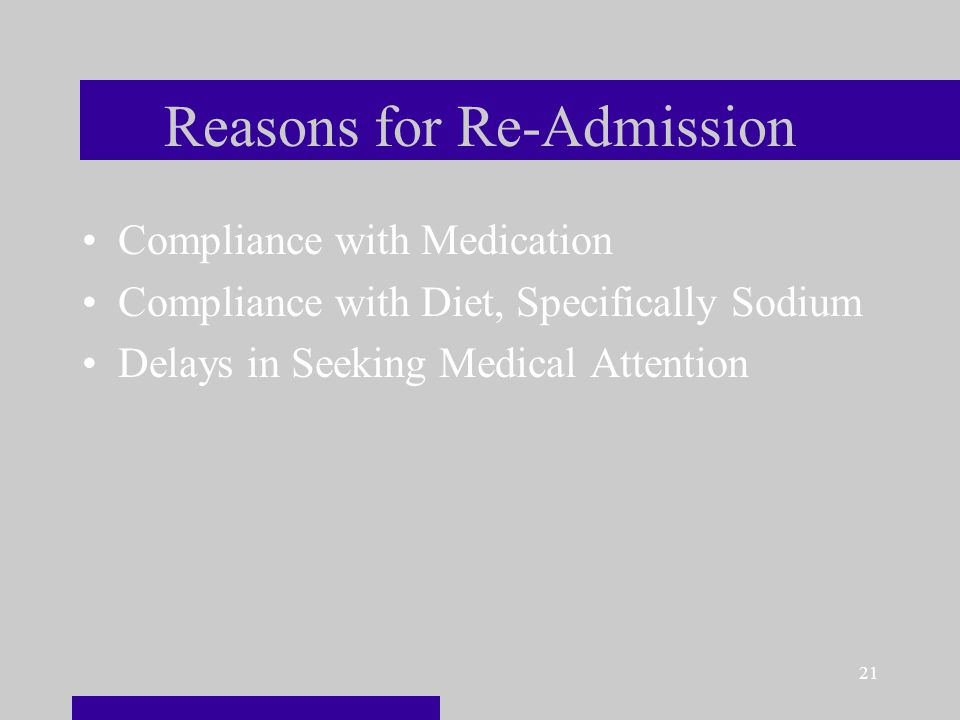 21 Reasons for Re-Admission Compliance with Medication Compliance with Diet, Specifically Sodium Delays in Seeking Medical Attention