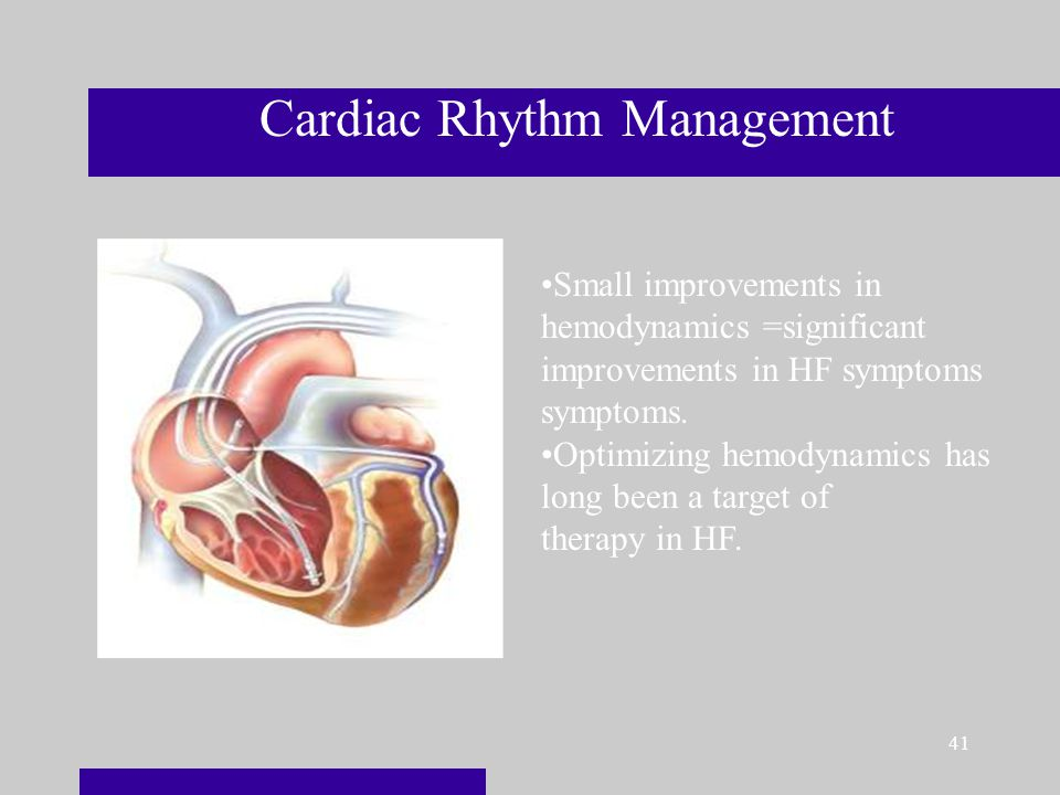 41 Cardiac Rhythm Management Small improvements in hemodynamics =significant improvements in HF symptoms symptoms.