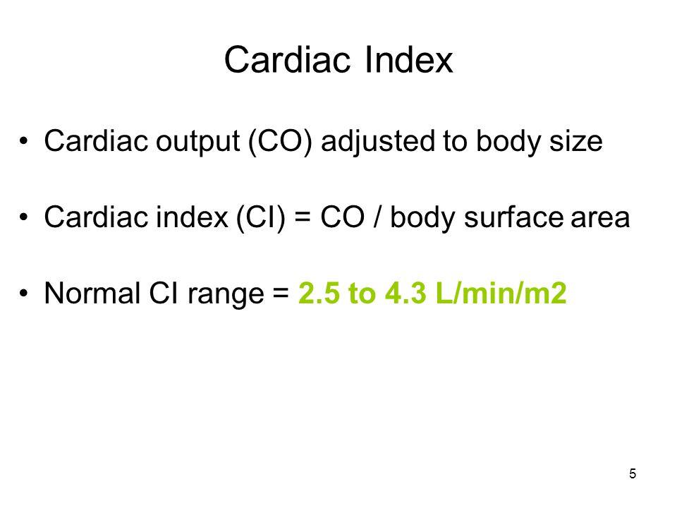 5 Cardiac Index Cardiac output (CO) adjusted to body size Cardiac index (CI) = CO / body surface area Normal CI range = 2.5 to 4.3 L/min/m2