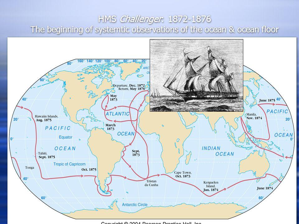 HMS Challenger: 1872-1876 The beginning of systemtic observations of the ocean & ocean floor