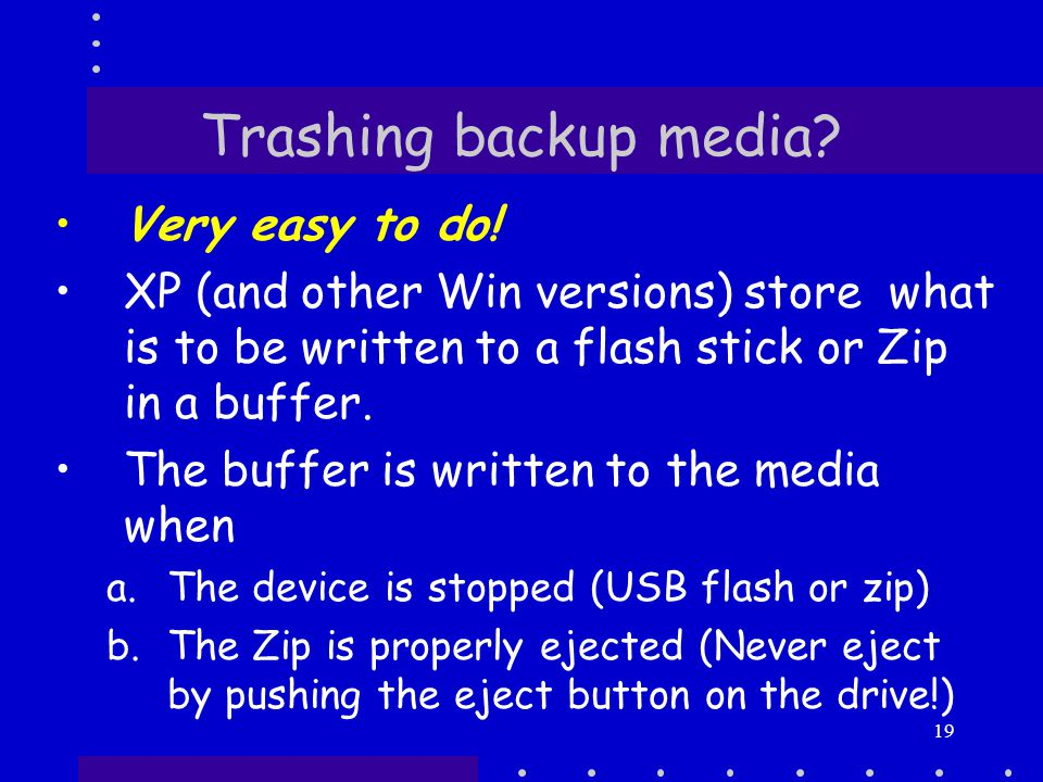 19 Trashing backup media. Very easy to do.