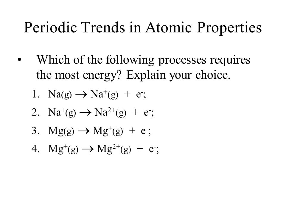 Periodic Trends in Atomic Properties Which of the following processes requires the most energy.