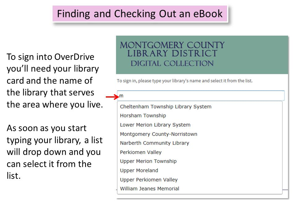 Refine search 7 Finding and Checking Out an eBook To sign into OverDrive you'll need your library card and the name of the library that serves the area where you live.