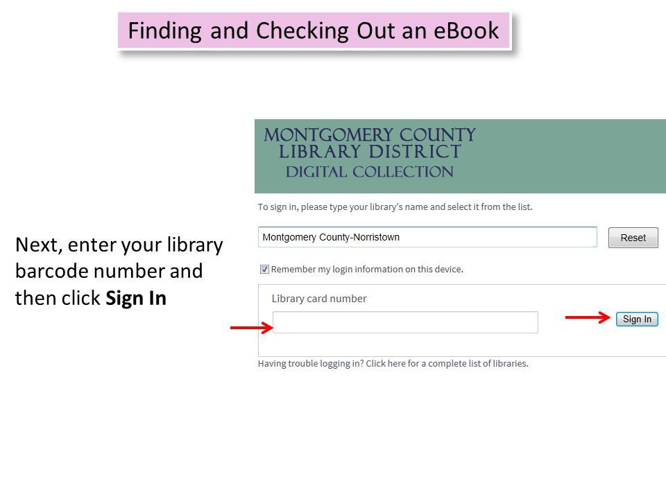 Refine search 8 Finding and Checking Out an eBook Next, enter your library barcode number and then click Sign In