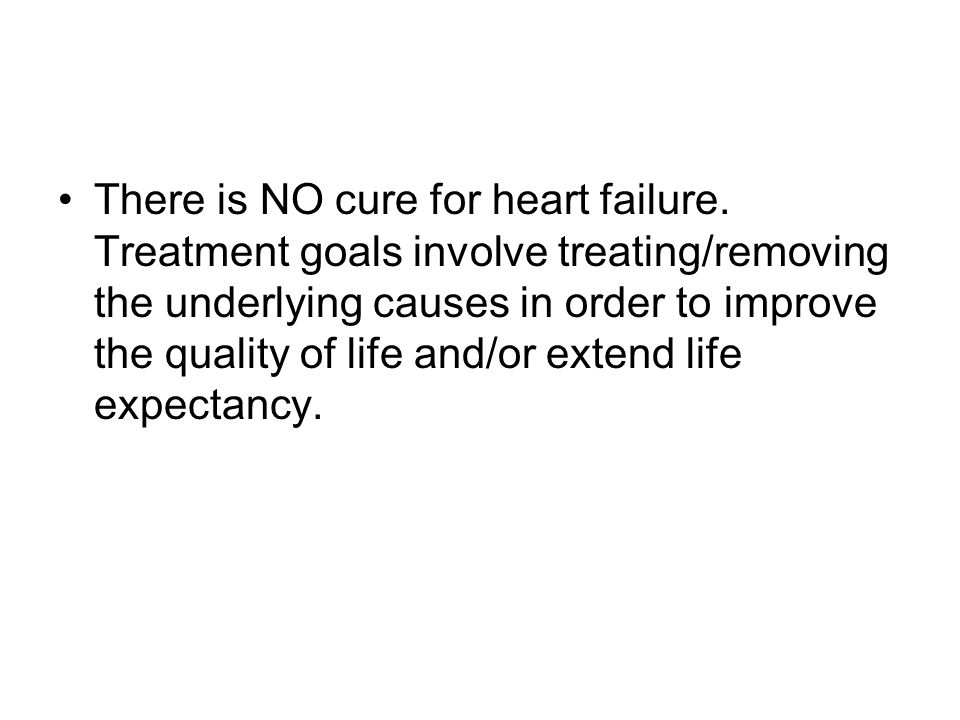 There is NO cure for heart failure.