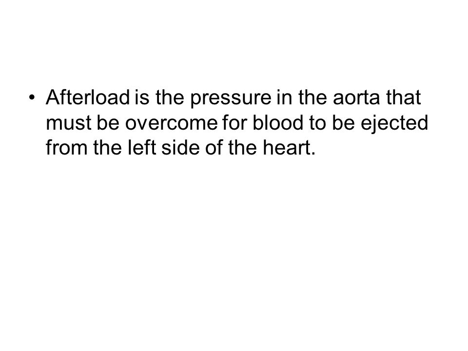 Afterload is the pressure in the aorta that must be overcome for blood to be ejected from the left side of the heart.