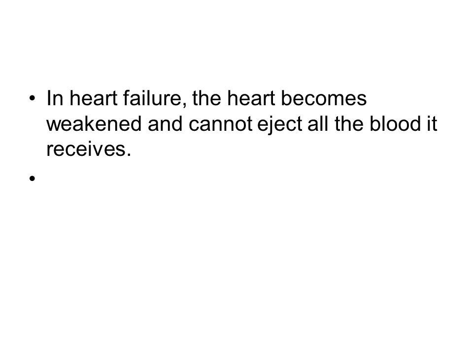 In heart failure, the heart becomes weakened and cannot eject all the blood it receives.