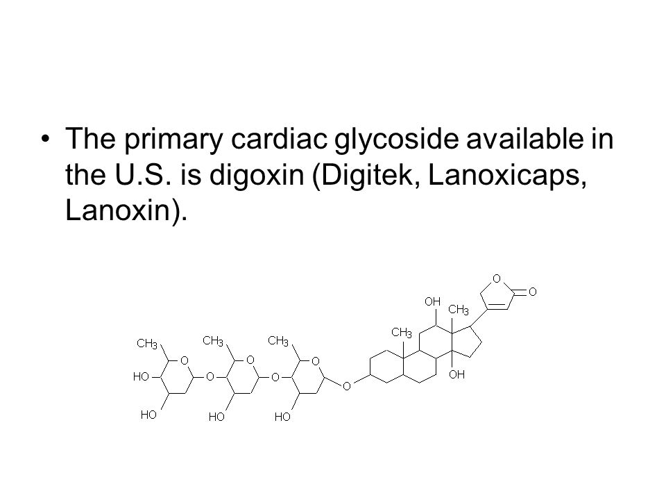 The primary cardiac glycoside available in the U.S. is digoxin (Digitek, Lanoxicaps, Lanoxin).