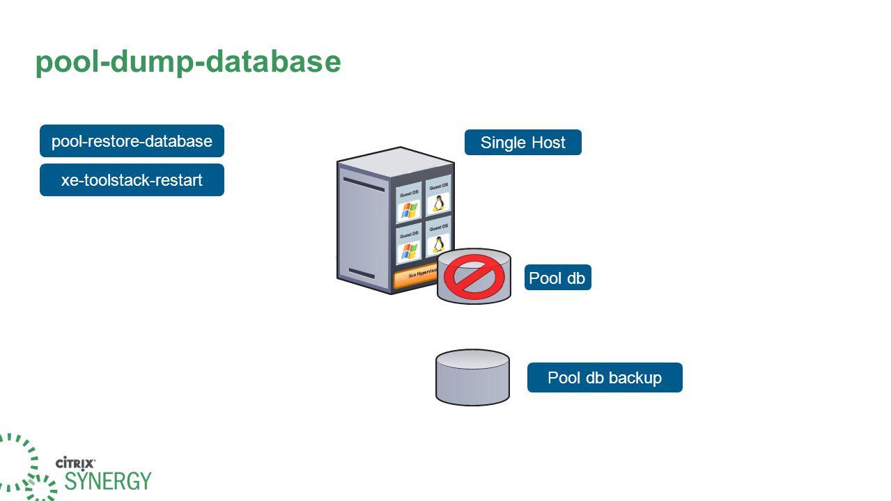 pool-dump-database Pool db xe-toolstack-restart pool-restore-database Single Host Pool db backup