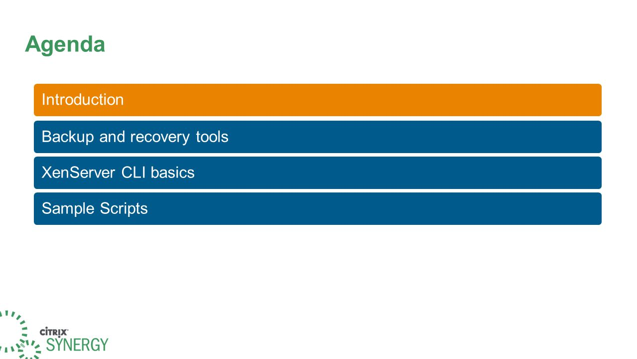 Introduction Agenda Backup and recovery tools XenServer CLI basics Sample Scripts Introduction Backup and recovery tools