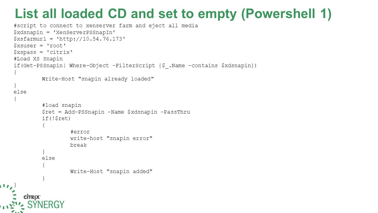 List all loaded CD and set to empty (Powershell 1) #script to connect to xenserver farm and eject all media $xdsnapin = 'XenServerPSSnapIn' $xsfarmurl