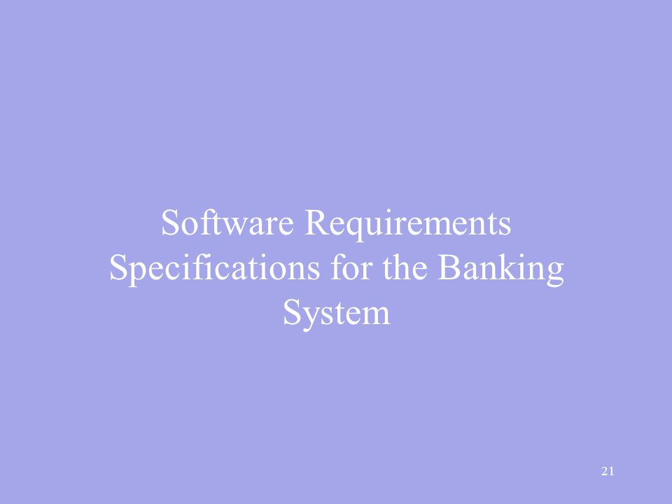 21 Software Requirements Specifications for the Banking System