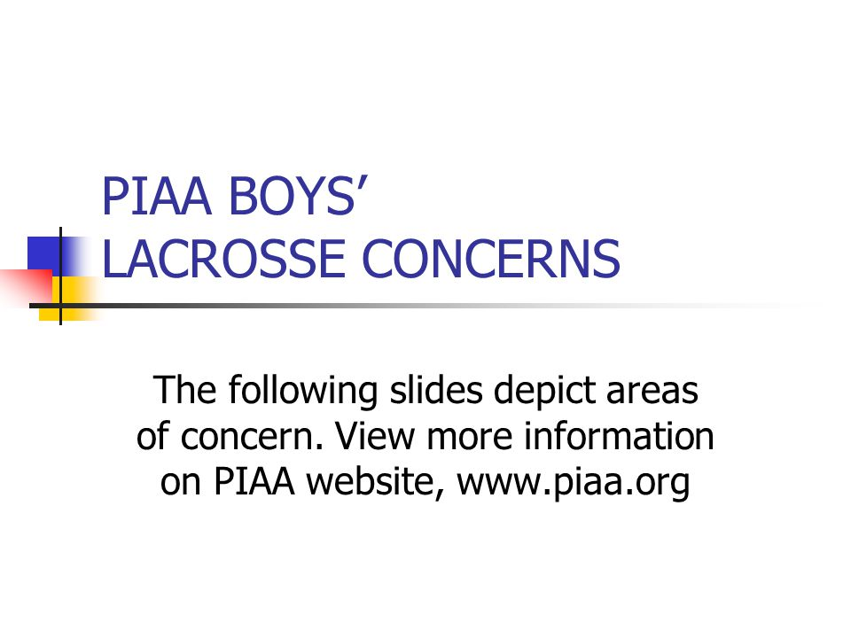 PIAA BOYS' LACROSSE CONCERNS The following slides depict areas of concern.
