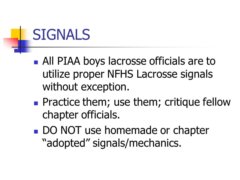 SIGNALS All PIAA boys lacrosse officials are to utilize proper NFHS Lacrosse signals without exception.