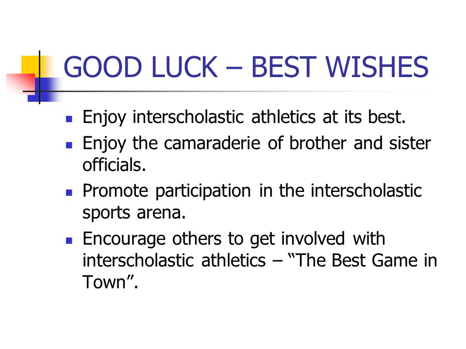 GOOD LUCK – BEST WISHES Enjoy interscholastic athletics at its best.