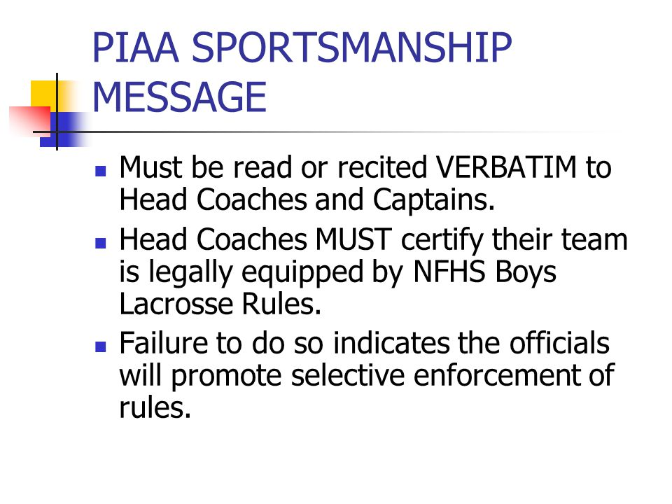 PIAA SPORTSMANSHIP MESSAGE Must be read or recited VERBATIM to Head Coaches and Captains.