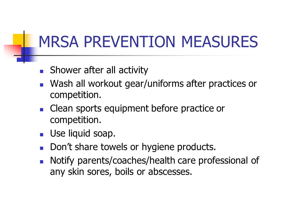 MRSA PREVENTION MEASURES Shower after all activity Wash all workout gear/uniforms after practices or competition. Clean sports equipment before practi