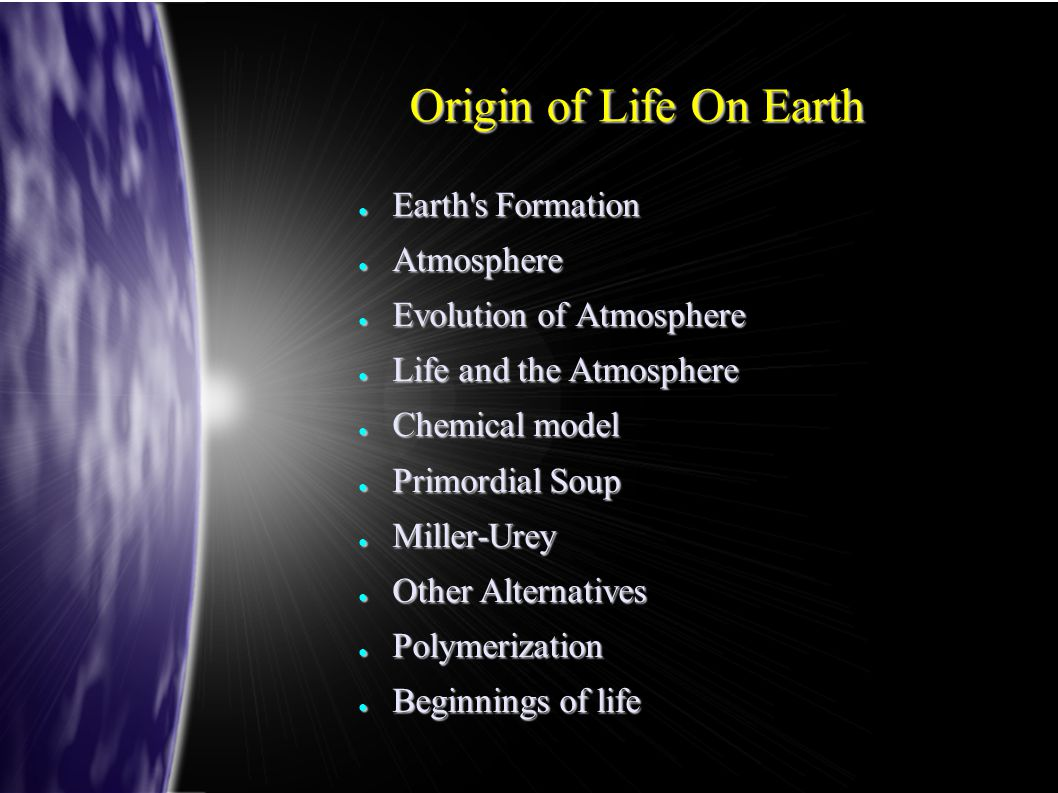 Origin of Life On Earth ● Earth's Formation ● Atmosphere ● Evolution of Atmosphere ● Life and the Atmosphere ● Chemical model ● Primordial Soup ● Mill