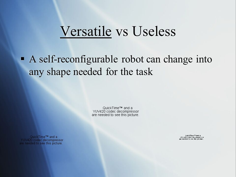 Versatile vs Useless  A self-reconfigurable robot can change into any shape needed for the task