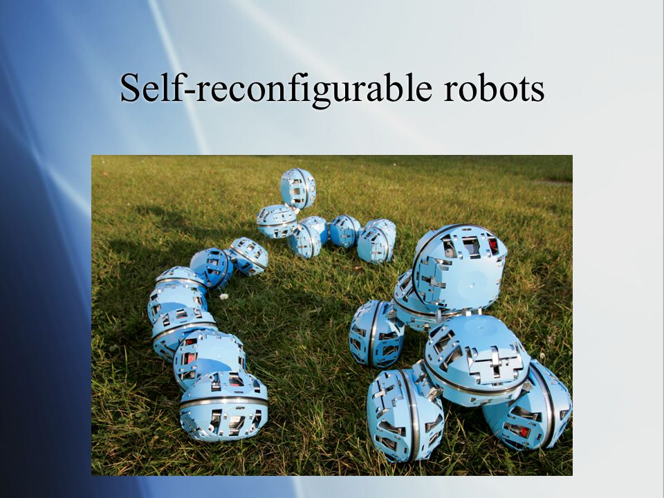 Challenges of self-reconfigurable robots  How do we  Make robot strength greater than O(1).