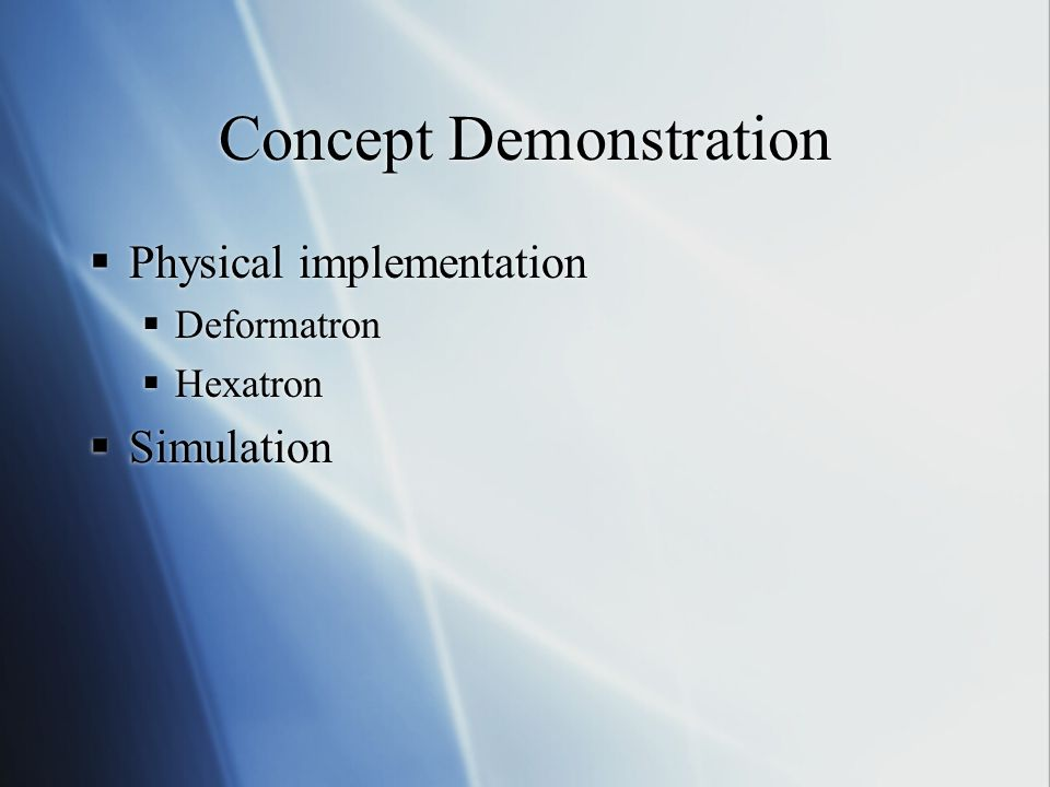 Concept Demonstration  Physical implementation  Deformatron  Hexatron  Simulation  Physical implementation  Deformatron  Hexatron  Simulation