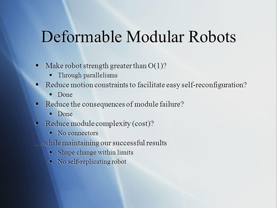 Deformable Modular Robots  Make robot strength greater than O(1).