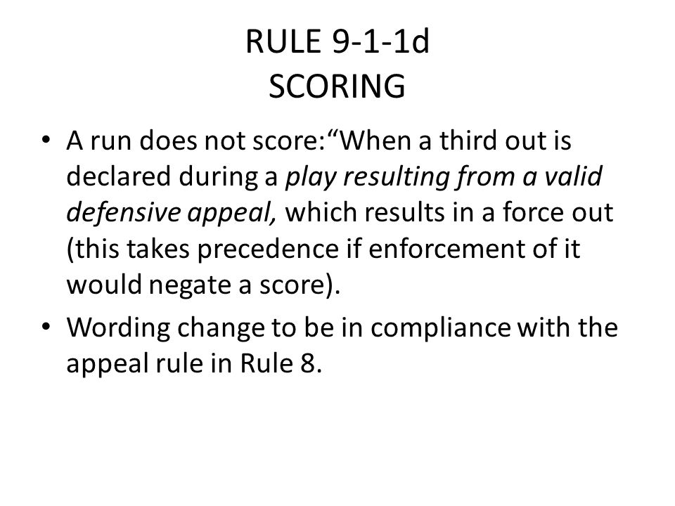 "RULE 9-1-1d SCORING A run does not score:""When a third out is declared during a play resulting from a valid defensive appeal, which results in a force"