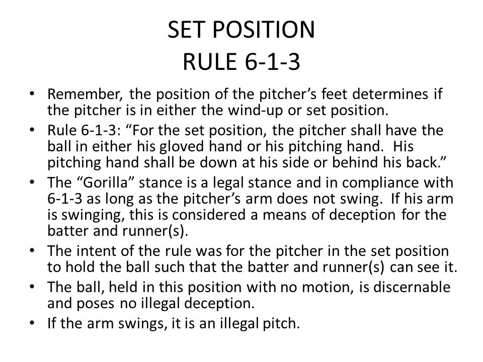 SET POSITION RULE 6-1-3 Remember, the position of the pitcher's feet determines if the pitcher is in either the wind-up or set position. Rule 6-1-3: ""