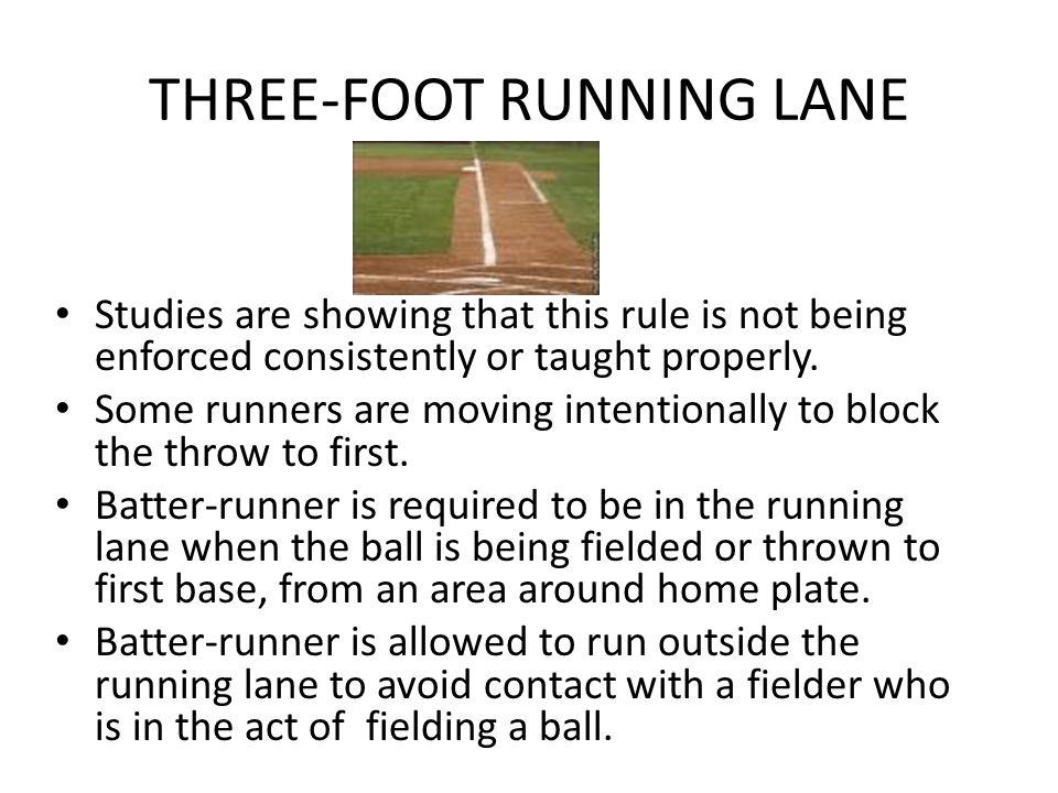 THREE-FOOT RUNNING LANE Studies are showing that this rule is not being enforced consistently or taught properly. Some runners are moving intentionall