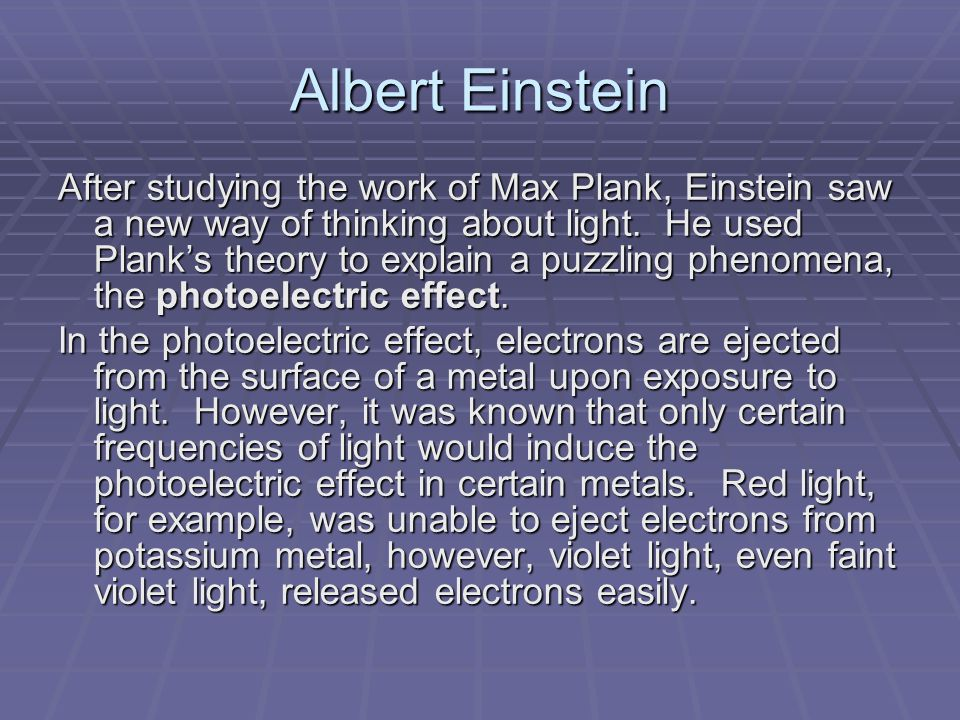 Albert Einstein After studying the work of Max Plank, Einstein saw a new way of thinking about light.