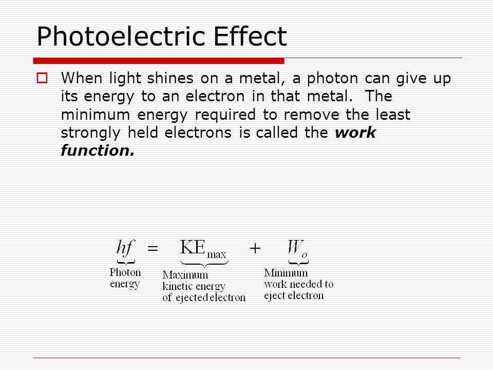  When light shines on a metal, a photon can give up its energy to an electron in that metal. The minimum energy required to remove the least strongly