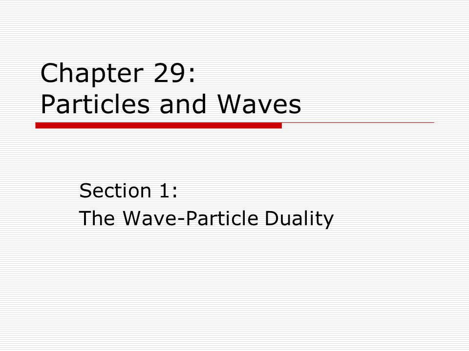 Chapter 29: Particles and Waves Section 6: The Heisenberg Uncertainty Principle