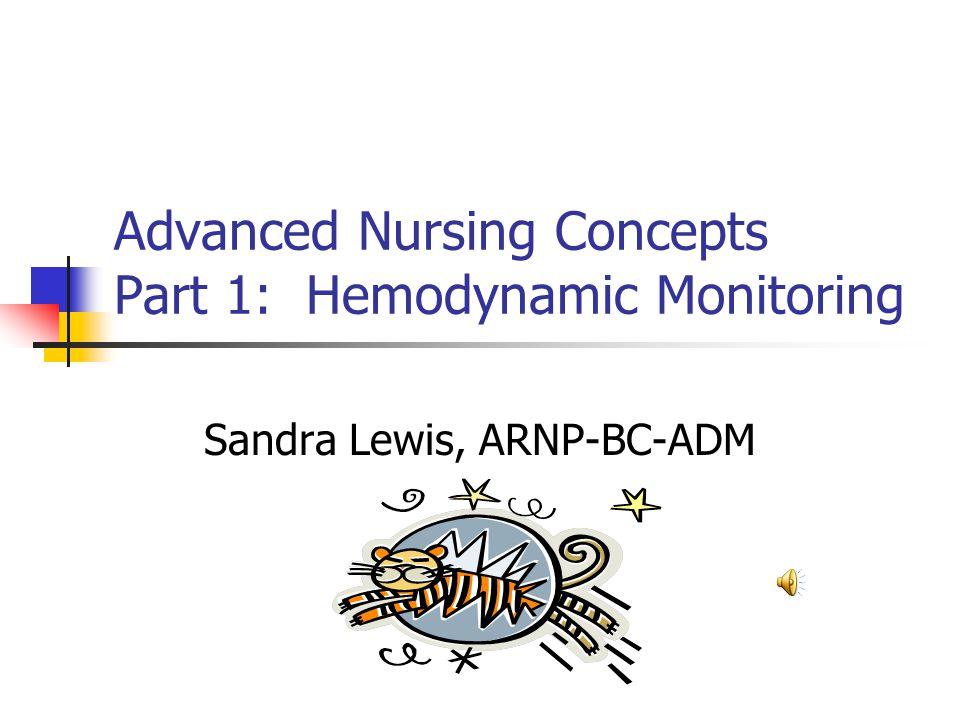 Advanced Nursing Concepts Part 1: Hemodynamic Monitoring Sandra Lewis, ARNP-BC-ADM