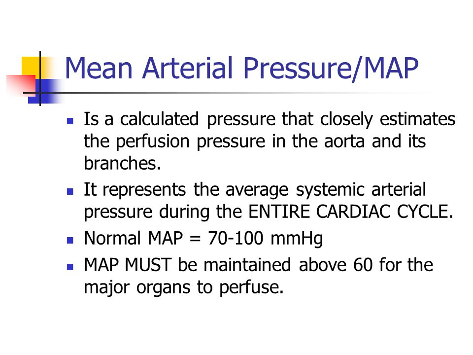 Mean Arterial Pressure/MAP Is a calculated pressure that closely estimates the perfusion pressure in the aorta and its branches.