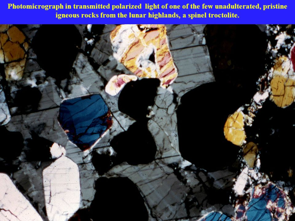 Photomicrograph in transmitted polarized light of one of the few unadulterated, pristine igneous rocks from the lunar highlands, a spinel troctolite.
