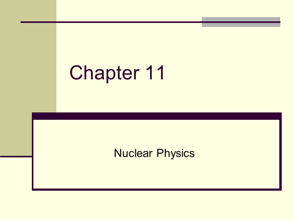 Chapter 11 Nuclear Physics