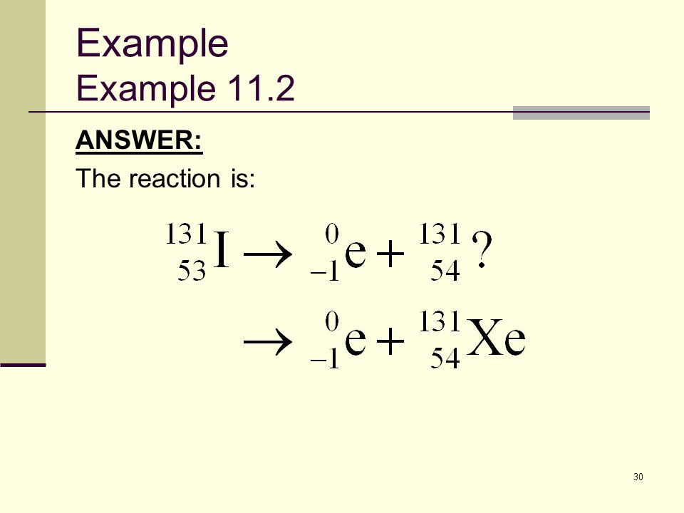 30 Example Example 11.2 ANSWER: The reaction is: