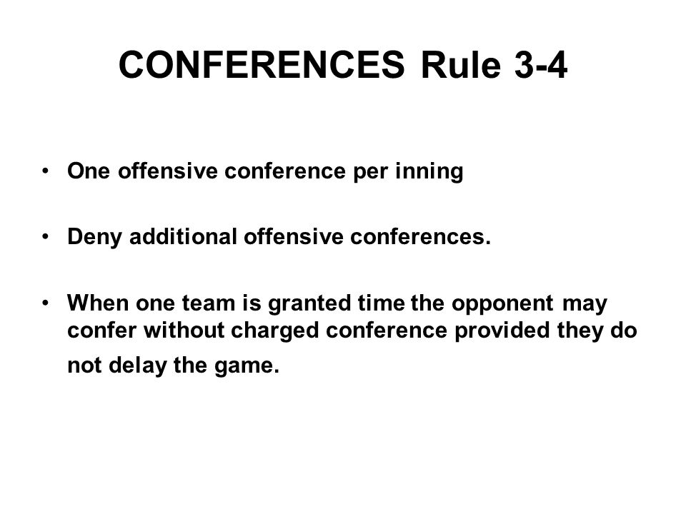 CONFERENCES Rule 3-4 One offensive conference per inning Deny additional offensive conferences.